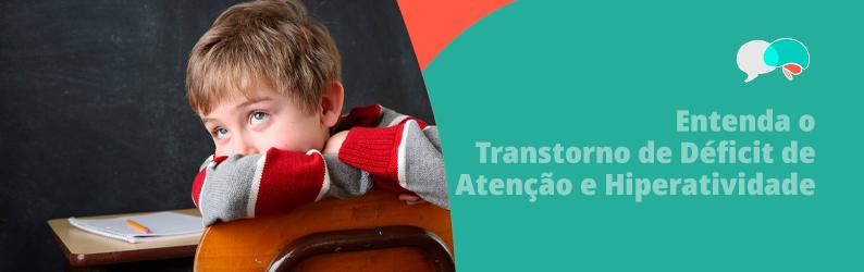 Entenda o TDAH: Transtorno de Déficit de Atenção e Hiperatividade