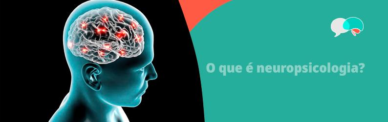 O que é neuropsicologia?
