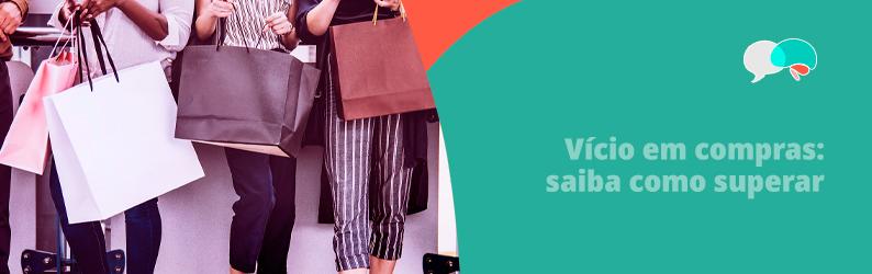 Vício em compras: saiba como superar