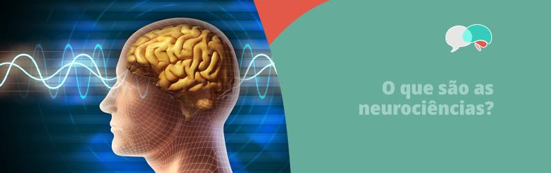 O que são as neurociências?